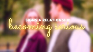 Signs A Relationship Is Becoming Serious