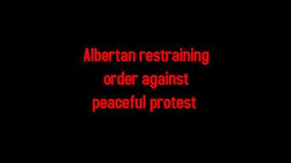 Albertan restraining order against peaceful protest 5-8-2021