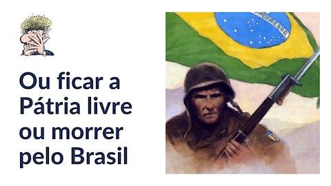 Ou ficar a Pátria livre ou morrer pelo Brasil!