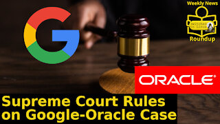 Supreme Court Rules on Google-Oracle Case   Weekly News Roundup