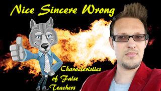 Nice, Sincere, Wrong | The Characteristics of False Teachers