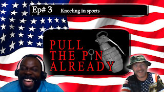 Pull the Pin Already (Episode #3): Kneeling in Sports