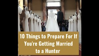 10 Things to Prepare For If You're Getting Married to a Hunter