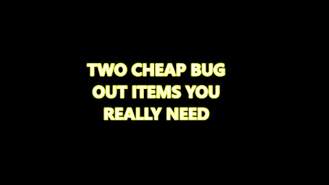TWO BUG OUT ITEMS YOU REALLY NEED