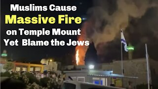 Muslims Cause Massive Fire on Temple Mount yet Blame the Jews