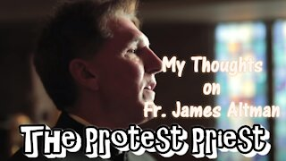 My Thoughts on Fr. James Altman | The Protest Priest