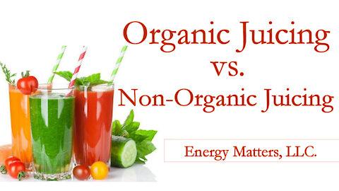 Organic Juicing vs. Non-Organic Juicing or Blending - Health & Wellness