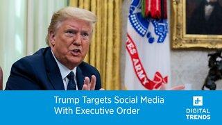 Trump signs executive order targeting social media companies