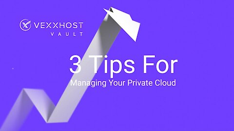 3 Tips For Managing Your Private Cloud