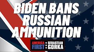 Biden bans Russian ammunition. AWR Hawkins with Sebastian Gorka on AMERICA First