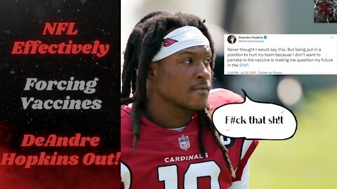 NFL's New Vaccination Policy That Is Effectively Forced Vaccinations   DeAndre Hopkins Isn't Pleased