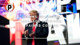 Ep. 87 Comms Delivered, Message Received, Pain Is Coming