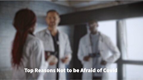 Top Reasons Not to be Afraid of Covid
