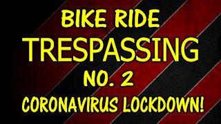 Bike Ride - Trespassing No. 2 - During Coronavirus