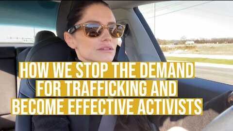 How We Stop The Demand For Trafficking And Become Effective Activists