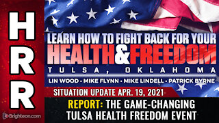 Situation Update - 04/19/2021 - REPORT: The game-changing Tulsa health freedom event