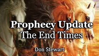 Bible Prophecy Update - The End Times