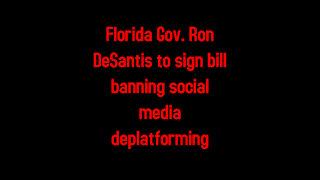 Florida Gov. Ron DeSantis to sign bill banning social media deplatforming 5-2-2021