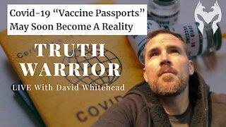 Vaccine Passports? (Truth Warrior LIVE)