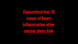 Connecticut has 18 cases of heart inflammation after corona shots kids 5-26-2021
