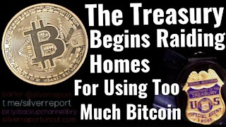 The Treasury Has Begun Raiding Homes And Crypto Businesses For Using Too Much Bitcoin! The Crypto6
