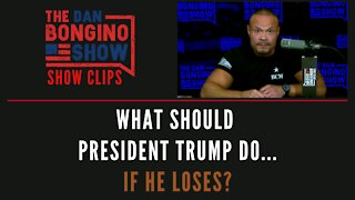 What Should President Trump Do...If He Loses?