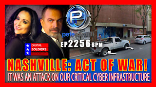 EP 2256-6PM ACT OF WAR - NASHVILLE WAS AN ATTACK ON CRITICAL CYBER INFRASTRUCTURE
