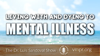 11 Mar 21, The Dr. Luis Sandoval Show: Living with and Dying to Mental Illness