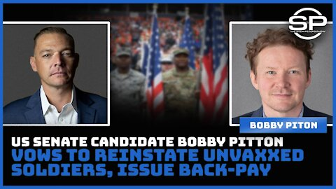 Reinstate UnVaxxed Soldiers, Award Backpay: Senate Candidate Bobby Piton Makes Promise