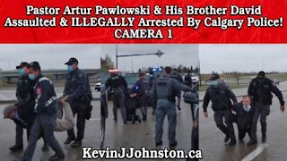 Calgary Police Assault and Illegally Arrest Pastor Artur Pawlowski And His Brother Camera 1