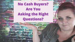 No Cash Buyers? Are You Asking the Right Questions?