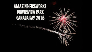 Awesome Fireworks on Downsview Park: Canada Day July 1, 2018