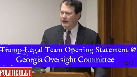 Trump Legal Team Opening Statement at Georgia Oversight Committee 12.3