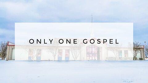 2.21.21 Sunday Sermon - ONLY ONE GOSPEL