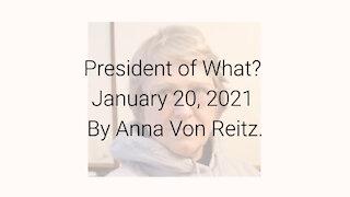 President of What? January 20, 2021 By Anna Von Reitz