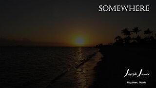 SOMEWHERE | Joseph James [Lyric Video]