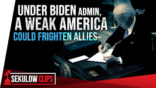 Under Biden Admin, A Weak America Could Frighten Allies