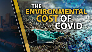 THE ENVIRONMENTAL COST OF COVID