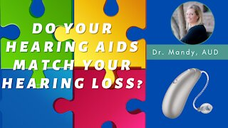 Do Your Hearing Aids Match Your Hearing Loss