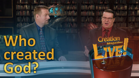 If God created the universe then who created God? (Creation Magazine LIVE! 7-03)