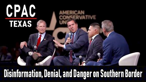 CPAC: Disinformation, Denial, and Danger on Our Southern Border