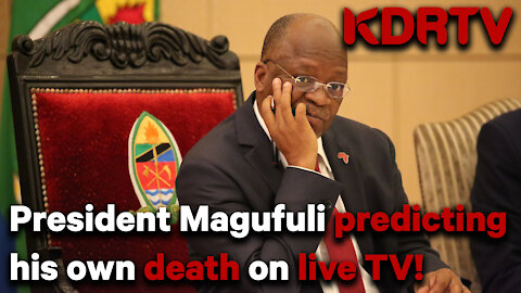 STUNNING: President Magufuli of Tanzania predicted his own death.