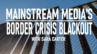 Mainstream Media's Border Crisis Blackout with Sara Carter
