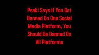 Psaki Says If You Get Banned On One Social Media Platform, You Should Be Banned On All Platforms