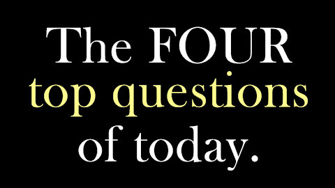 FOUR MOST IMPORTANT QUESTIONS of 2021 - 1 min.