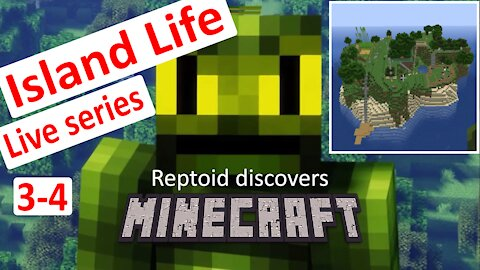 Reptoid Discovers Minecraft - S01 E22 - Island Life - Ep 3-4.
