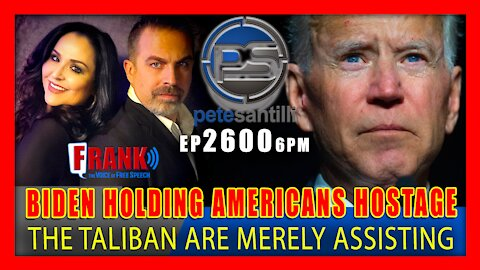 EP 2600-6PM BIDEN IS HOLDING AMERICAN's HOSTAGE IN AFGHANISTAN; THE TALIBAN IS MERELY ASSISTING