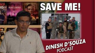 SAVE ME! Dinesh D'Souza Podcast Ep 167