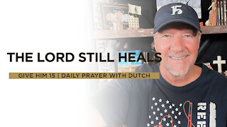 The Lord Still Heals | Give Him 15: Daily Prayer with Dutch | June 12