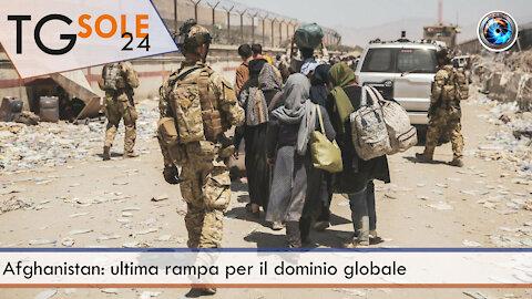 TgSole24 - 26 agosto 2021 - Afghanistan: ultima rampa per il dominio globale